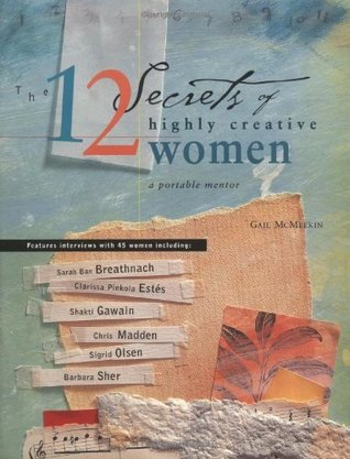 The 12 Secrets of Highly Creative Women by Gail McMeekin