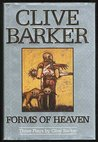 Forms of Heaven : Three Plays by Clive Barker