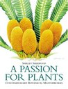 A Passion for Plants: Contemporary Botanical Masterworks