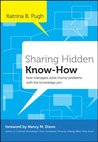 Sharing Hidden Know-How: How Managers Solve Thorny Problems With the Knowledge Jam (J-B US non-Franchise Leadership)