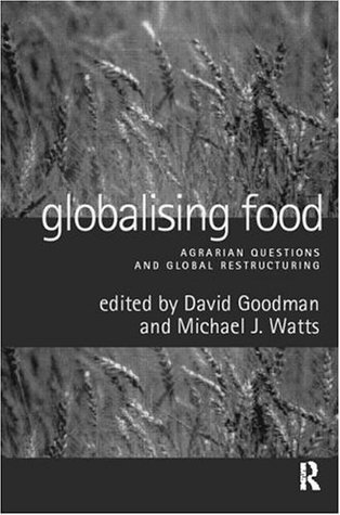 Globalising Food: Agrarian Questions and Global Restructuring  by  David Goodman