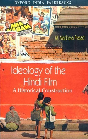 Ideology of the Hindi Film: A Historical Construction