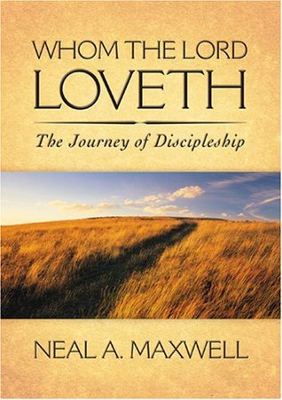 Whom the Lord Loveth by Neal A. Maxwell
