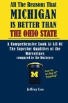 All the Reasons Michigan Is Better Than Ohio State: A Comprehensive Look at All of the Superior Qualities of the University of Michigan Compared to Th