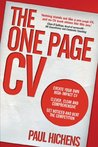 The One Page CV: Create your own high impact CV. Clever, clear, and comprehensive. Get noticed and beat the competition.
