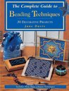 The Complete Guide to Beading Techniques: 30 Decorative Projects
