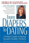 From Diapers to Dating: A Parent's Guide to Raising Sexually Healthy Children