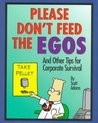 Please Don't Feed The Egos: And Other Tips For Corporate Survival