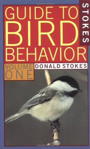 Stokes Guide to Bird Behavior, Volume 1 by Donald Stokes