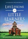 Life Lessons for Little Learners: Beginning Steps Toward Academic Success