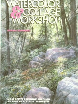 Watercolor and Collage Workshop by Gerald F. Brommer