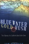 Bluewater Gold Rush/The Odyssey of a California Sea Urchin Diver