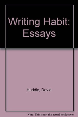 The Writing Habit by David Huddle