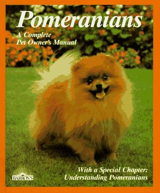Pomeranians: Everything about Purchase, Care, Nutrition, Breeding, Behavior, and Training