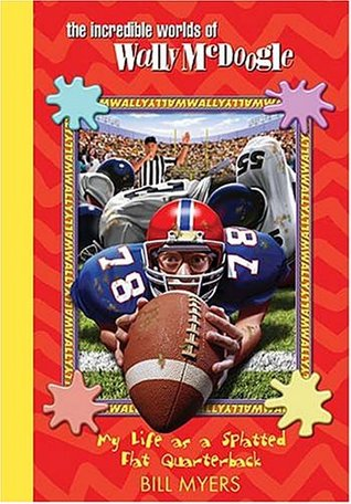 My Life as a Splatted-Flat Quarterback (The Incredible Worlds of Wally McDoogle #24)
