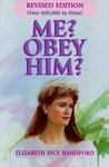 Me? Obey Him?: The Obedient Wife and God's Way of Happiness and Blessing in the Home