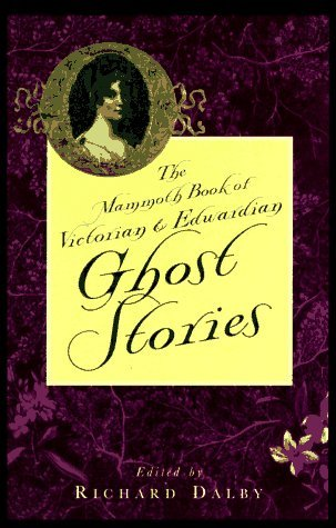 The Mammoth Book of Victorian and Edwardian Ghost Stories by Richard Dalby