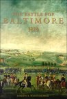 The Battle for Baltimore: 1814