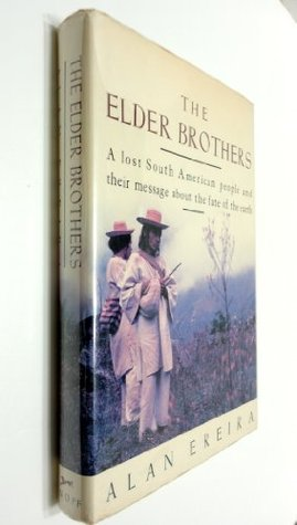 The Elder Brothers: A Lost South American People and Their Message About the Fate of the Earth