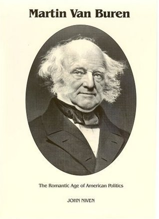 Martin Van Buren: The Romantic Age of American Politics