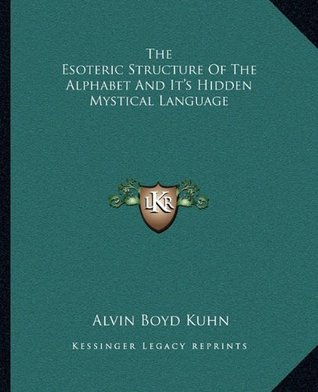 The Esoteric Structure of the Alphabet and its Hidden Mystical Language