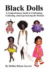 Black Dolls A Comprehensive Guide to Celebrating Collecting and Experiencing the Passion