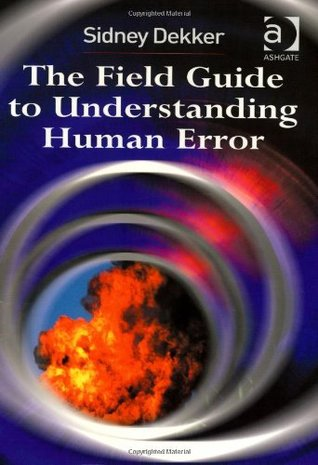 The Field Guide to Understanding Human Error by Sidney Dekker