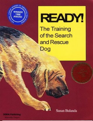 Ready! the Training of the Search and Rescue Dog by Susan Bulanda