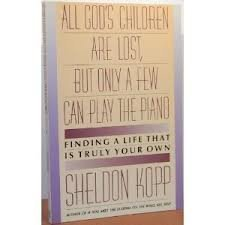 All God's Children Are Lost but Only a Few Can Play the Piano by Sheldon B. Kopp