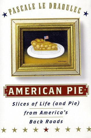 American Pie: Slices of Life and Pie from Americas Back Roads
