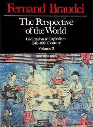 Free Download The Perspective of the World: Civilization & Capitalism, 15th - 18th Century Volume 3 (Civilization and Capitalism, 15th-18th Century #3) CHM by Fernand Braudel