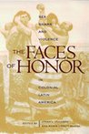 The Faces of Honor: Sex, Shame, and Violence in Colonial Latin America