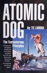 Atomic Dog -- The Testosterone Principles by T.C. Luoma