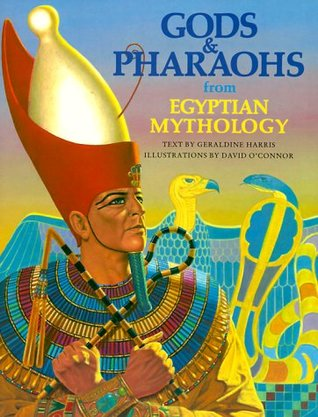 Gods and Pharaohs from Egyptian Mythology by Geraldine Harris