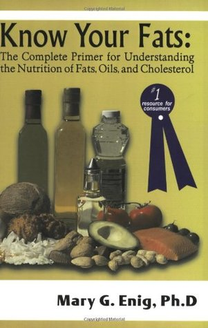 Know Your Fats: The Complete Primer for Understanding the Nutrition of Fats