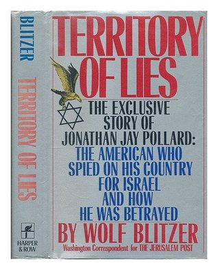 Territory of Lies: The Exclusive Story of Jonathan Jay Pollard, the American Who Spied on His Country for Israel and How He Was Betrayed