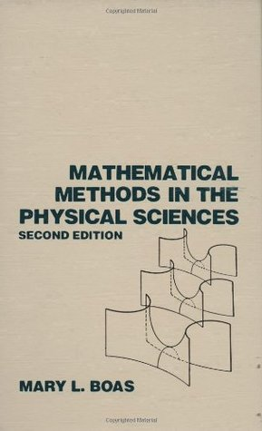 Mathematical Methods in the Physical Sciences by Mary L. Boas