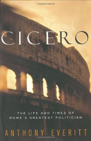 Cicero by Anthony Everitt