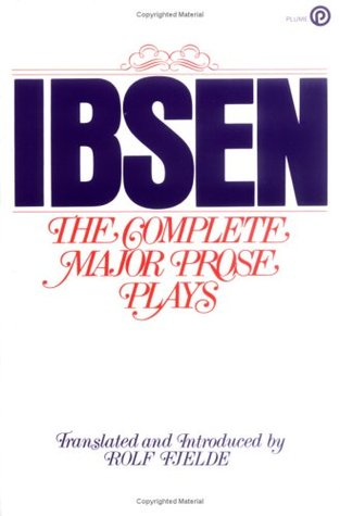 The Complete Major Prose Plays by Henrik Ibsen