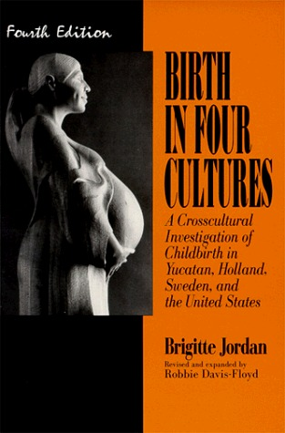Get Birth in Four Cultures: A Crosscultural Investigation of Childbirth in Yucatan, Holland, Sweden, and the United States PDF