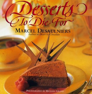 Desserts to Die for by Marcel Desaulniers