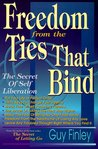 Freedom from the Ties That Bind: The Secret of Self Liberation the Secret of Self Liberation