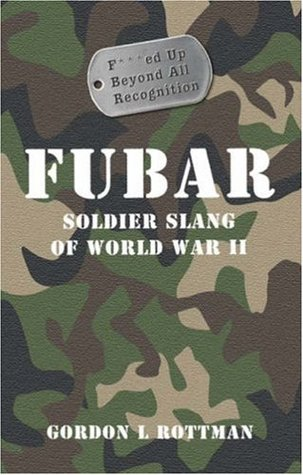 FUBAR F---ed Up Beyond All Recognition by Gordon L. Rottman