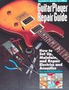 Guitar Player Repair Guide: How to Set Up, Maintain, and Repair Electrics and Acoustics