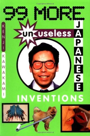 99 More Unuseless Japanese Inventions: The Art of Chindogu