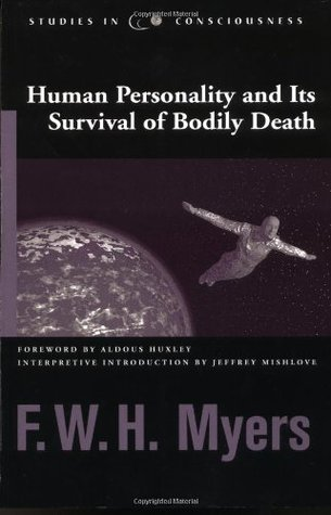 Human Personality and Its Survival of Bodily Death by Frederic William Henry Myers