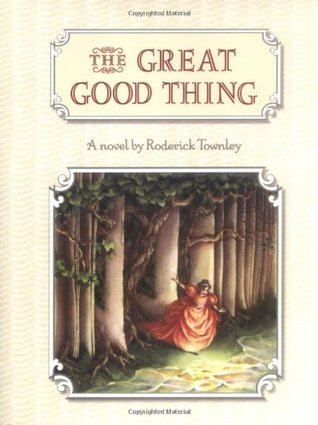 The Great Good Thing by Roderick Townley