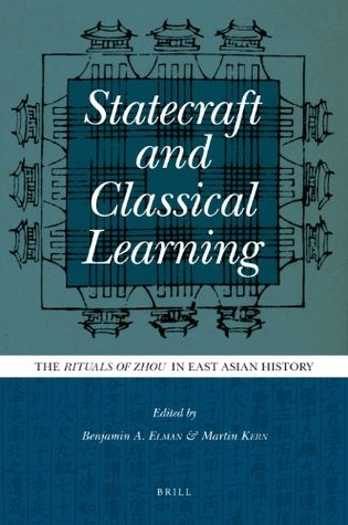 """Statecraft and Classical Learning: The """"Rituals of Zhou"""" in East Asian History"""