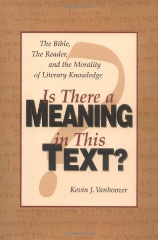 Is There a Meaning in This Text? by Kevin J. Vanhoozer