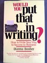 Would You Put That in Writing?: How to: How to Write Your Way to Success in Business